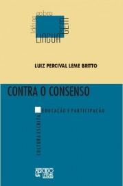 Contra o consenso - Cultura escrita, educação e participação, livro de Luiz Percival Leme Britto
