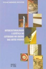Interculturalidade e estética do cotidiano no ensino das artes visuais, livro de Ivone Mendes Richter