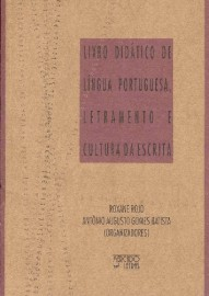 Livro didático de língua portuguesa, letramento e cultura da escrita, livro de Roxane Rojo, Antônio Augusto Gomes Batista (Orgs.)