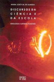 Discursos da ciência e da escola - Ideologia e leituras possíveis, livro de Maria José P. M. de Almeida