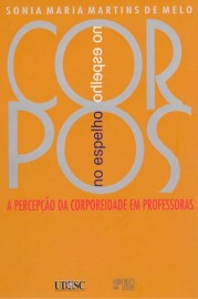 Corpos no espelho - a percepção da corporeidade em professoras, livro de Sonia Maria Martins de Melo