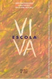 Escola viva - Elementos para a construção de uma educação de qualidade social, livro de Corinta Maria Grisolia Geraldi, Claudia Rosa Riolfi, Maria de Fátima Garcia (Orgs.)