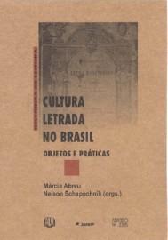 Cultura letrada no Brasil: Objetos e práticas, livro de Márcia Abreu, Nelson Schapochnik (Orgs.)