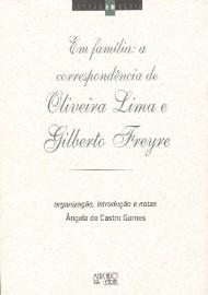 Em Família: A correspondência de Oliveira Lima e Gilberto Freire Ângela de Castro Gomes, livro de Ângela de Castro Gomes