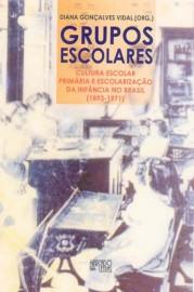 Grupos Escolares - Cultura Escolar Primária e Escolarização da Infância no Brasil (1893-1971), livro de Diana Gonçalves Vidal (Org.)