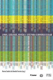 Livros, Catálogos, Revistas e Sites para o Universo Escolar, livro de Norma Sandra de Almeida Ferreira (Org.)