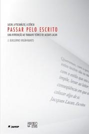 Passar Pelo Escrito - Lacan, a Psicanálise, a Ciência: Uma Introdução ao Trabalho Teórico de Jacques Lacan, livro de Guilhermo Milan-Ramos