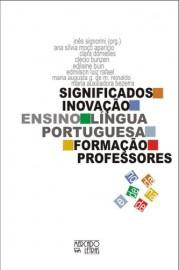 Significados da Inovação no Ensino de Língua Portuguesa e na Formação de Professores, livro de Inês Signorini (Org.)