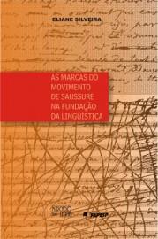 As Marcas do Movimento de Saussure na Fundação da Linguística, livro de Eliane Silveira