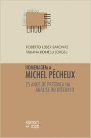 Homenagem a Michel Pêcheux - 25 Anos de Presença na Análise do Discurso , livro de Fabiana Komesu, Roberto Leiser Baronas (Orgs.)