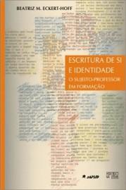 Escritura de Si e Identidade - O Sujeito-Professor em formação, livro de Beatriz Maria Eckert-Hoff