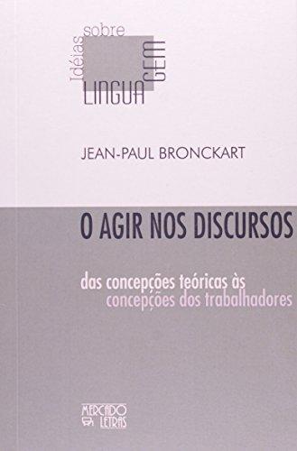 O agir nos discursos: das concepções teóricas às concepções dos trabalhadores, livro de Jean-Paul Bronckart