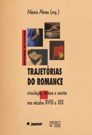 Trajetórias do Romance - circulação, leitura e escrita nos séculos XVIII e XIX, livro de Márcia Abreu (Org.)