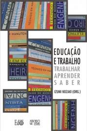 Educação e trabalho - trabalhar, aprender, saber, livro de Izumi Nozaki (Org.)
