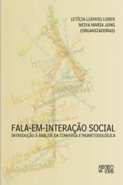 Fala em Interação Social - Introdução à análise da Conversa Etnometodológica, livro de Letícia Ludwig Loder, Neiva Maria Jung (Orgs.)