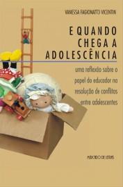 E quando chega a adolescência - uma reflexão sobre o papel do educador na resolução de conflitos entre adolescentes , livro de Vanessa Fagionatto Vicentin