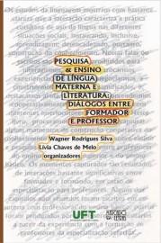 Pesquisa & Ensino de Língua Materna e Literatura: Diálogos entre Formador e Professor, livro de Wagner Rodrigues Silva, Lívia Chaves de Melo (Orgs.)