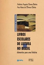 Livros escolares de leitura no Brasil - Elementos para uma história, livro de Antônio Augusto Gomes Batista, Ana Maria de Oliveira Galvão