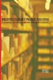 Biblioteca Escolar e Práticas Educativas - O Mediador em Formação, livro de Renata Junqueira Souza (Org.)