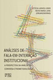 Análises de fala em Interção Institucional - A Perspectiva da Análise da Conversa Etnometodológica, livro de Letícia Ludwig Loder, Neiva Maria Jung (Orgs.)