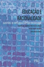 Educação e racionalidade - Questões de ontologia e método em educação, livro de Maria de Lourdes Pinto de Almeida, Vitor Hugo Mendes (Orgs.)