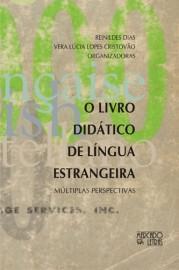 O Livro Didático de Língua Estrangeira - Múltiplas Perspectivas, livro de Reinildes Dias, Vera Lúcia Lopes Cristóvão (Orgs.)