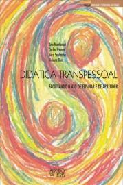 Didática transpessoal - Facilitando o ato de ensinar e aprender, livro de Ana Montanari, Carlos França, Vera Saldanha, Viviane Dias