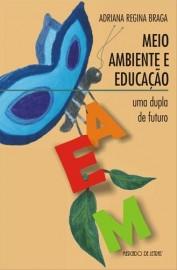 Meio ambiente e educação - uma dupla de futuro, livro de Adriana Regina Braga