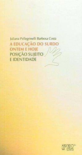 A Educação do Surdo Ontem e Hoje. Posição Sujeito e Identidade, livro de Juliana Pellegrinelli Barbosa Costa