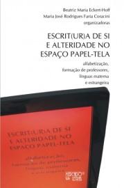 Escrit(ur)a de Si e Alteridade no Espaço Papel-Tela, livro de Beatriz Maria Eckert-Hoff, Maria José R. F. Coracini (Orgs.)