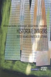 História e imagens: Textos visuais e práticas de leitura, livro de Kátia Rodrigues Paranhos, Luciene Lehmkuhl, Adalberto Paranhos (Orgs.)