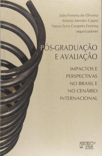 Pos-Graduacao E Avaliacao - Impactos E Perspectivas No Brasil E No Cen, livro de Afranio Mendes;Oliveira, Joao Ferreira De Catani