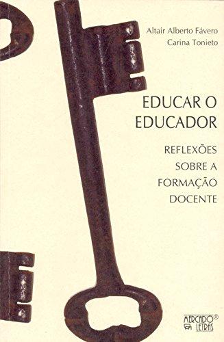 Educar o Educador - Relfexões Sobre a Formação Docente, livro de Altair Alberto Fávero, Carina Tonieto