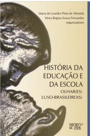 História da Educação e da Escola - Olhar(es) Luso-Brasileiro(s), livro de Maria de Lourdes Pinto de Almeida, Sônia Regina Souza Fernandes (Orgs.)
