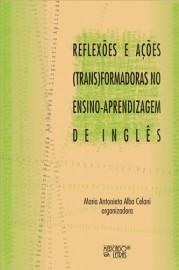 Reflexões e Ações (Trans)Formadoras no Ensino - Aprendizagem de Inglês, livro de Maria Antonieta Alba Celani (Org.)