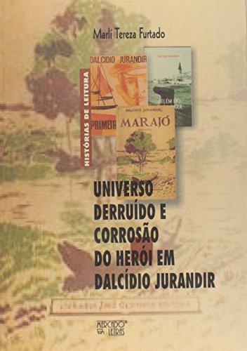Universo derruído corrosão do herói em Dalcídio Jurandir, livro de Marlí Tereza Furtado