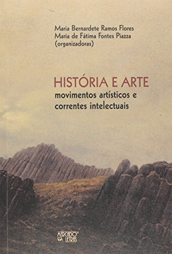 Historia E Arte - Movimentos Artisticos E Correntes Intelectuais, livro de Maria Bernadete Ramos;Piazza, Maria De Fatima Fontes Flores