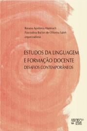 Estudos da Linguagem e Formação Docente - Desafios Contemporâneos, livro de Rosana Apolonia Harmuch, Pascoalina Bailon de Oliveira Saleh (Orgs.)