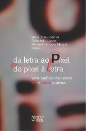 Da Letra ao Píxel e do Píxel à Letra - Uma Análise Discursiva do e Sobre o Virtual, livro de Elzira Yoko Uyeno, Márcia A. A. Mascia, Maria José Coracini (Orgs.)