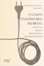 O campo universitário no Brasil -  Políticas, ações e processos de reconfiguração, livro de João Ferreira de Oliveira (Org.)