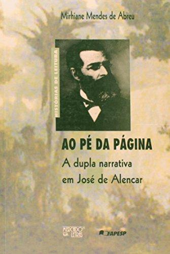 Ao pé da página - A dupla narrativa em Josè de Alencar, livro de Mirhiane Mendes de Abreu