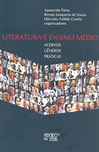 Literatura e ensino médio - Acervos, gêneros e práticas, livro de Aparecida Paiva, Renata Junqueira de Souza, Hércules Tolêdo Corrêa (Orgs.)