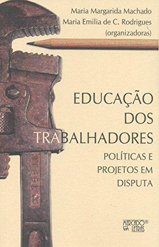 Educação dos trabalhadores, livro de Maria Margarida Machado e Maria Emilia de C. Rodrigues(orgs.)