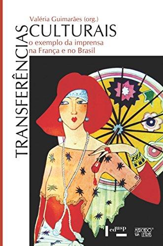 Transferências Culturais: o Exemplo da Imprensa na França e no Brasil, livro de Valéria Guimarães