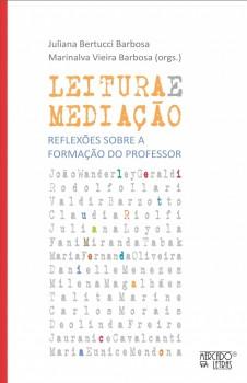 Leitura e mediação. Reflexões sobre a formação do professor, livro de Juliana Bertucci Barbosa, Marinalva Vieira Barbosa