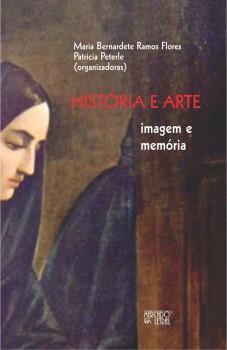 História e arte. Imagem e memória, livro de Maria Bernadete Ramos Flores, Patricia Peterle