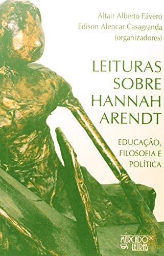 Leituras Sobre Hannah Arendt - Educação, Filosofia e Política, livro de Altair Alberto Fávero, Edison Alencar Casagranda (Orgs.)