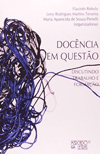 Docência em Questão. Discutindo Trabalho e Formação, livro de Flavines Rebolo