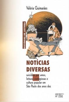 Notícias diversas. Suicídios por amor, leituras contagiosas e cultura popular em São Paulo dos anos dez, livro de Valéria Guimarães