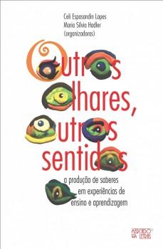Outros olhares, outros sentidos. A produção de saberes em experiências de ensino e aprendizagem, livro de Celi Espasandin Lopes, Maria Sílvia Hadler